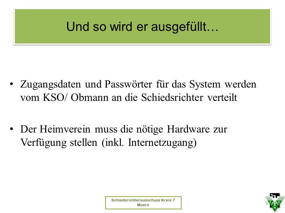 Schiedsrichterausschuss Kreis 7 Moers Und so wird er ausgefüllt… Zugangsdaten und Passwörter für das System werden vom KSO/ Obmann an die Schiedsricht