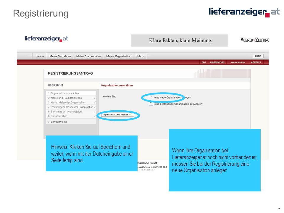 2 Registrierung Wenn Ihre Organisation bei Lieferanzeiger.at noch nicht vorhanden ist, müssen Sie bei der Registrierung eine neue Organisation anlegen Hinweis: Klicken Sie auf Speichern und weiter, wenn mit der Dateneingabe einer Seite fertig sind.