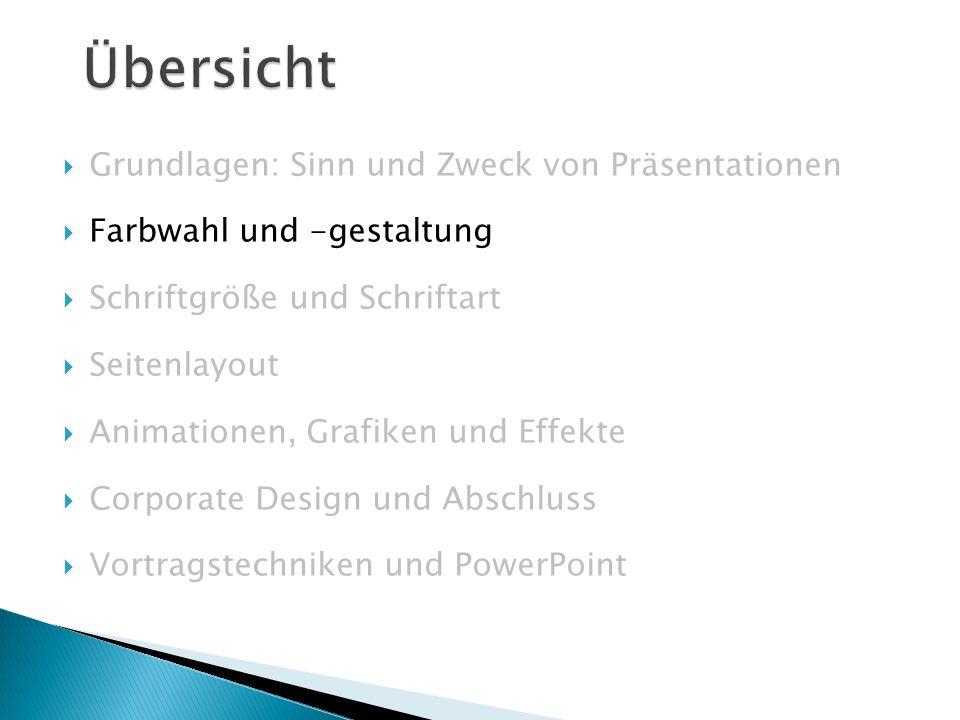  Grundlagen: Sinn und Zweck von Präsentationen  Farbwahl und -gestaltung  Schriftgröße und Schriftart  Seitenlayout  Animationen, Grafiken und Effekte  Corporate Design und Abschluss  Vortragstechniken und PowerPoint