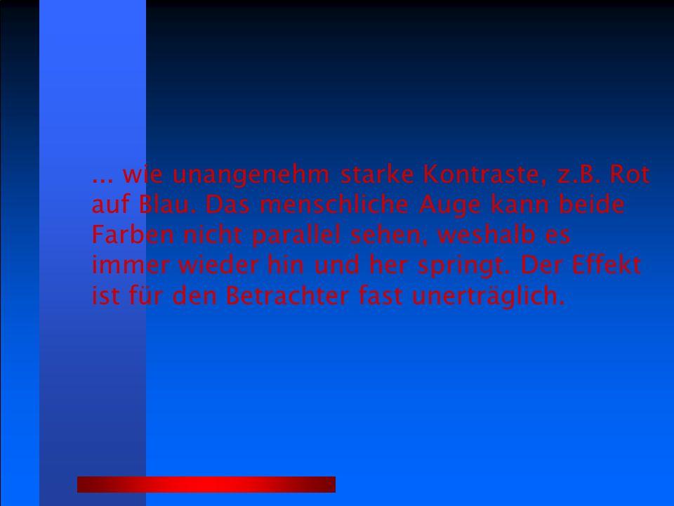 ...wie unangenehm starke Kontraste, z.B. Rot auf Blau.