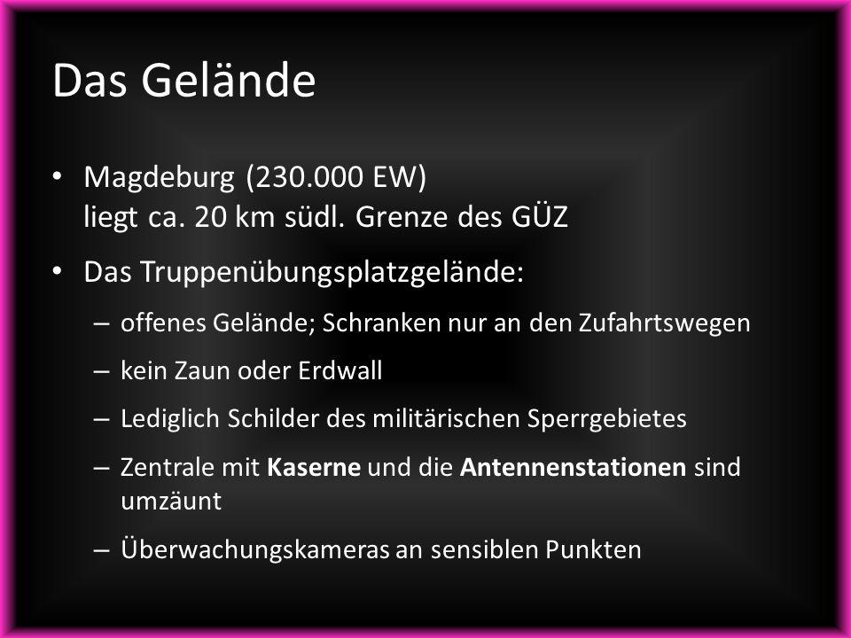 Magdeburg (230.000 EW) liegt ca. 20 km südl. Grenze des GÜZ Das Truppenübungsplatzgelände: – offenes Gelände; Schranken nur an den Zufahrtswegen – kei