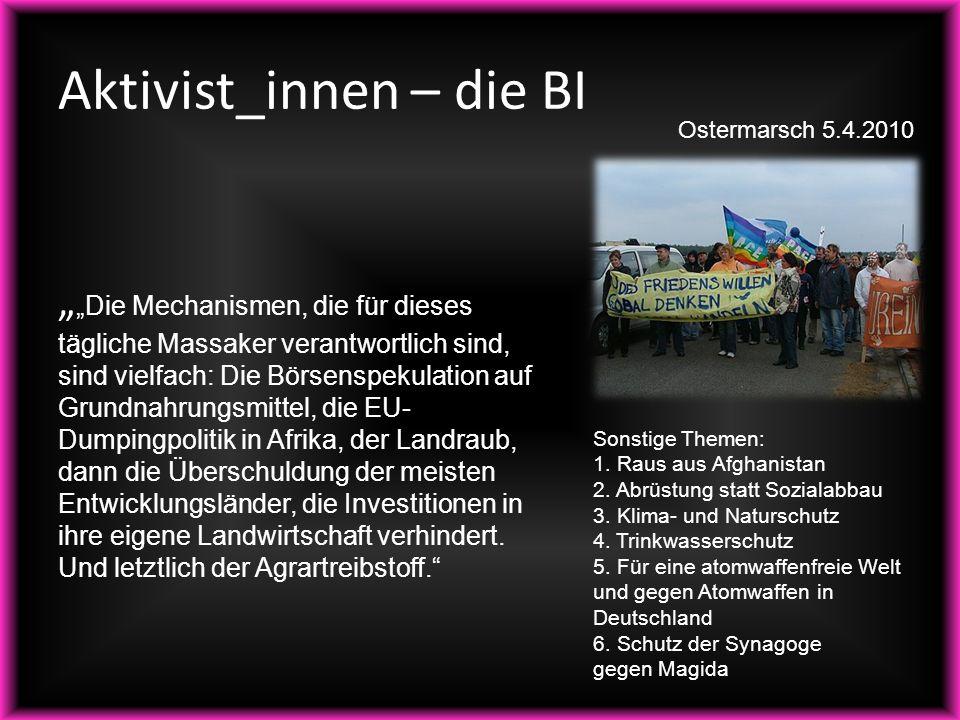 """Aktivist_innen – die BI """" """"Die Mechanismen, die für dieses tägliche Massaker verantwortlich sind, sind vielfach: Die Börsenspekulation auf Grundnahrun"""