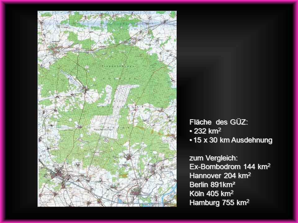 Fläche des GÜZ: 232 km 2 232 km 2 15 x 30 km Ausdehnung 15 x 30 km Ausdehnung zum Vergleich: Ex-Bombodrom 144 km 2 Hannover 204 km 2 Berlin 891km² Köl