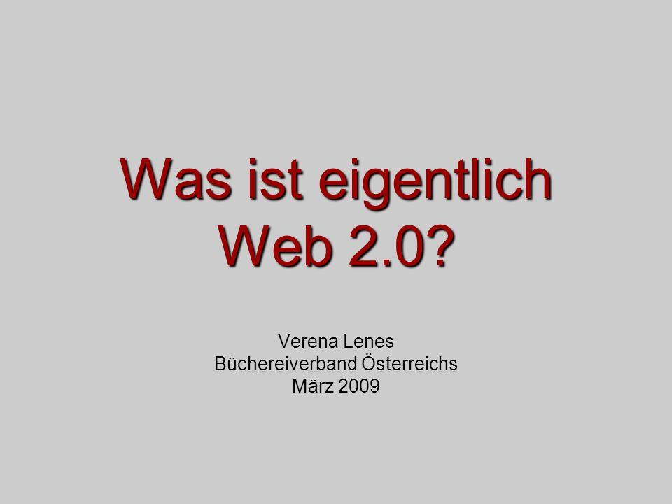 Was ist eigentlich Web 2.0 Verena Lenes Büchereiverband Österreichs März 2009