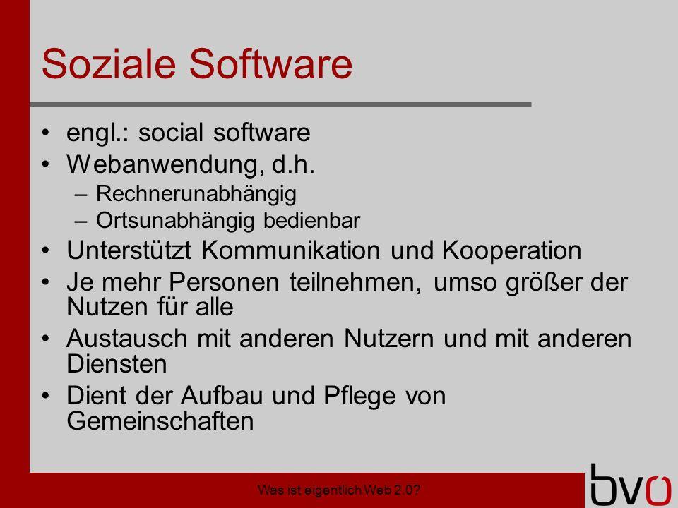 Was ist eigentlich Web 2.0. Soziale Software engl.: social software Webanwendung, d.h.