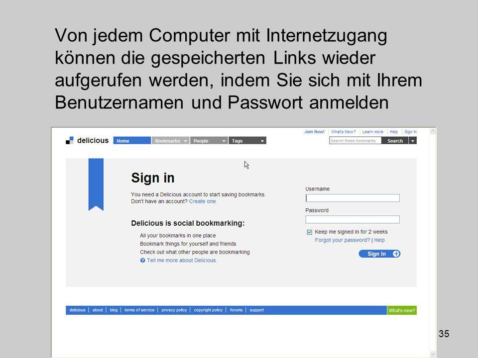 35 Von jedem Computer mit Internetzugang können die gespeicherten Links wieder aufgerufen werden, indem Sie sich mit Ihrem Benutzernamen und Passwort anmelden