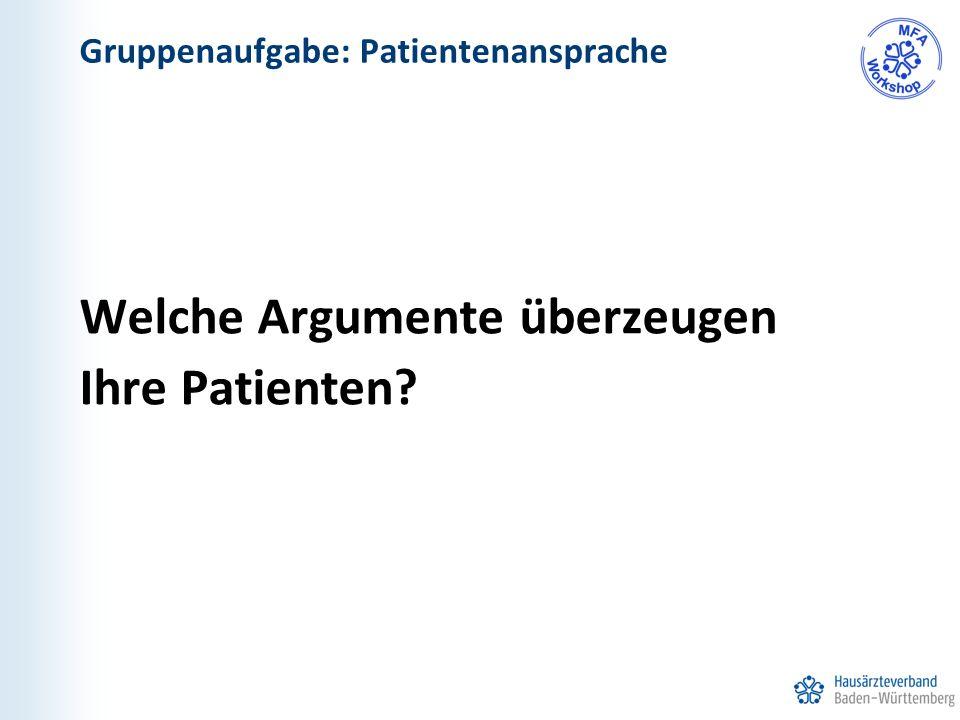 Gruppenaufgabe: Patientenansprache Welche Argumente überzeugen Ihre Patienten?