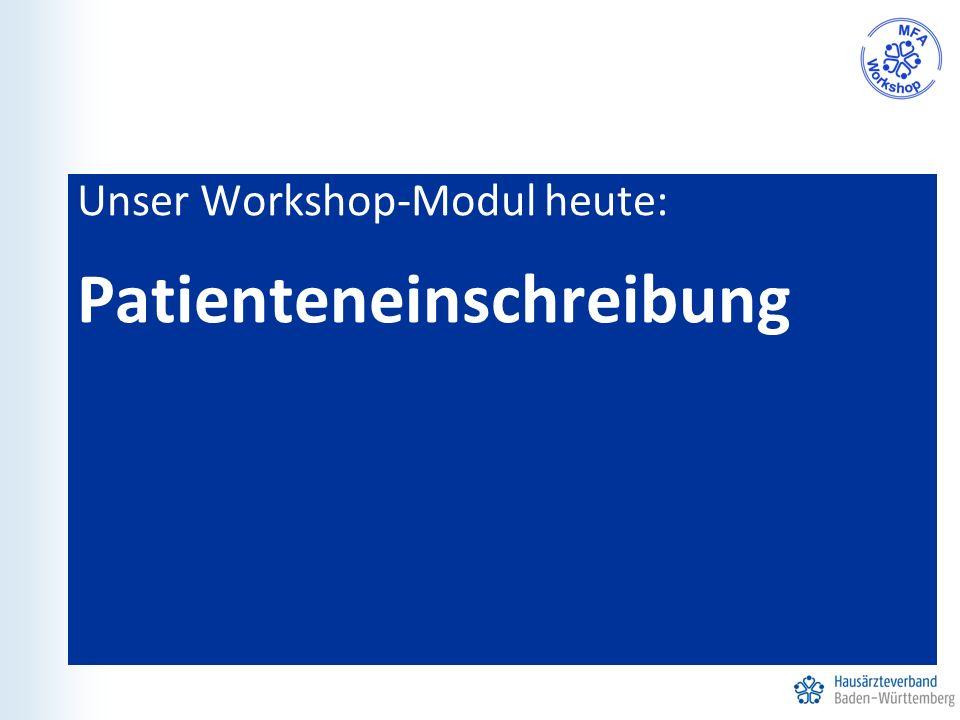 Unser Workshop-Modul heute: Patienteneinschreibung