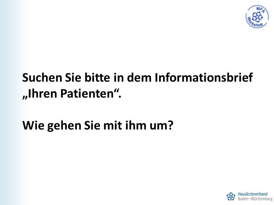 """Suchen Sie bitte in dem Informationsbrief """"Ihren Patienten"""". Wie gehen Sie mit ihm um?"""