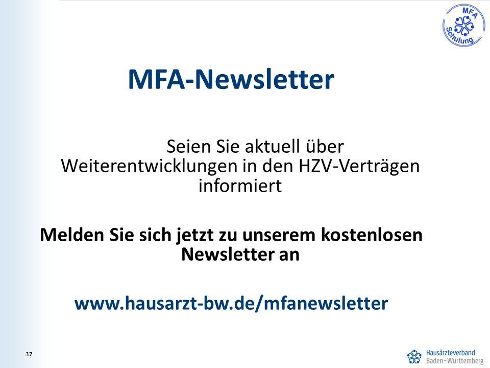 37 MFA-Newsletter Seien Sie aktuell über Weiterentwicklungen in den HZV-Verträgen informiert Melden Sie sich jetzt zu unserem kostenlosen Newsletter an www.hausarzt-bw.de/mfanewsletter 37