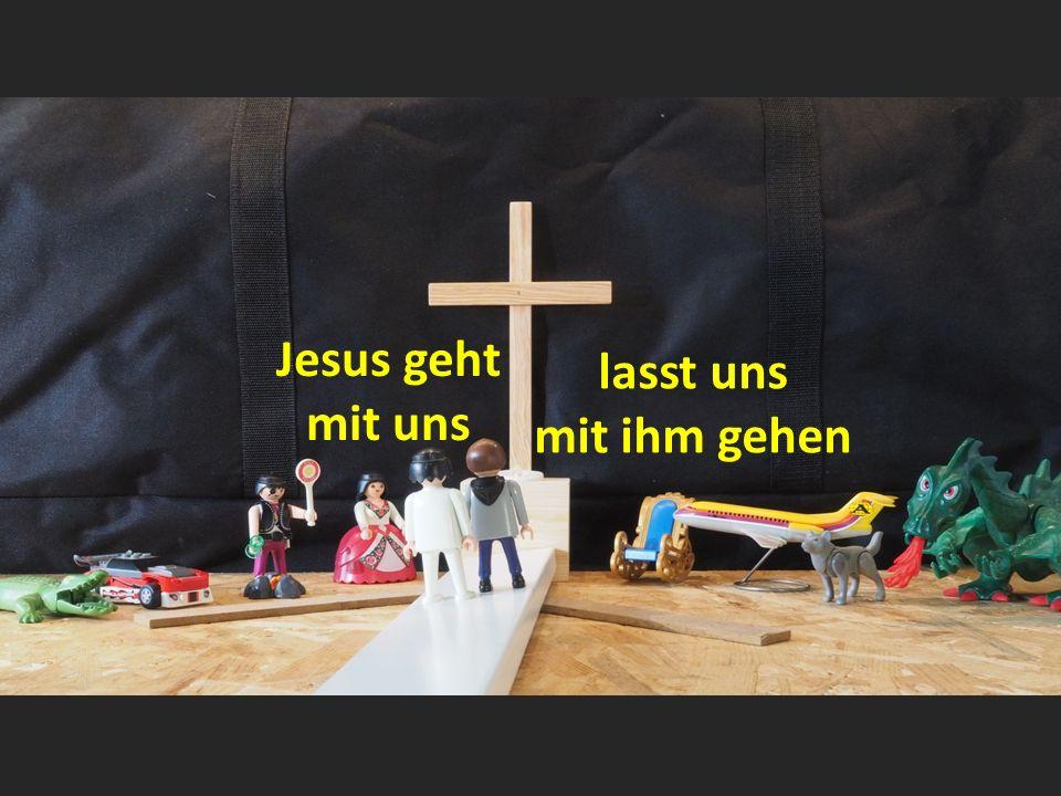 Jesus geht mit uns lasst uns mit ihm gehen