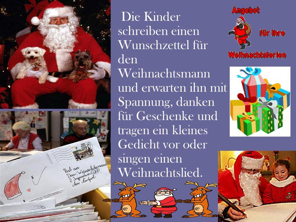 Die Kinder schreiben einen Wunschzettel für den Weihnachtsmann und erwarten ihn mit Spannung, danken für Geschenke und tragen ein kleines Gedicht vor oder singen einen Weihnachtslied.