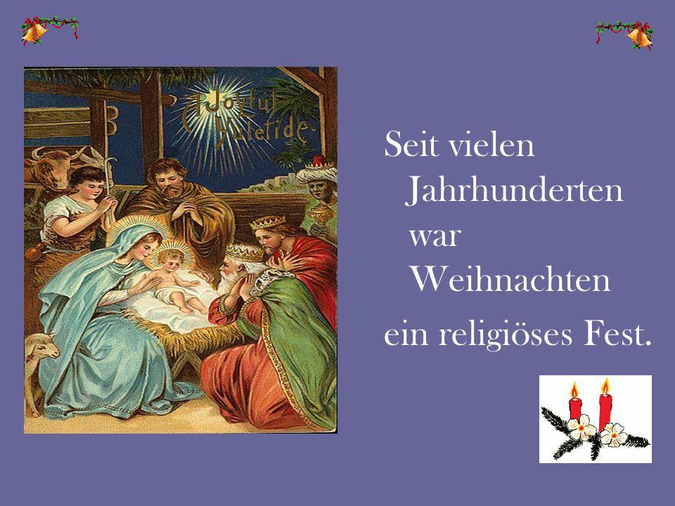 Seit vielen Jahrhunderten war Weihnachten ein religiöses Fest.