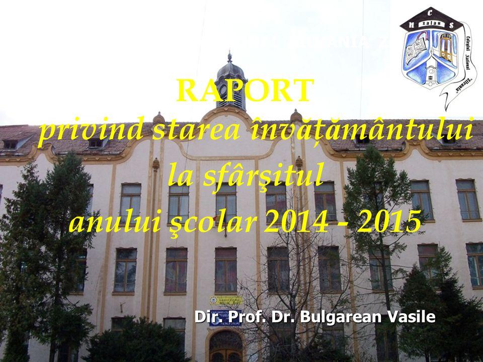 RAPORT privind starea înv ă ţ ă mântului la sfârşitul anului şcolar 2014 - 2015 COLEGIUL NATIONAL 'SILVANIA' ZALAU Dir. Prof. Dr. Bulgarean Vasile Dir