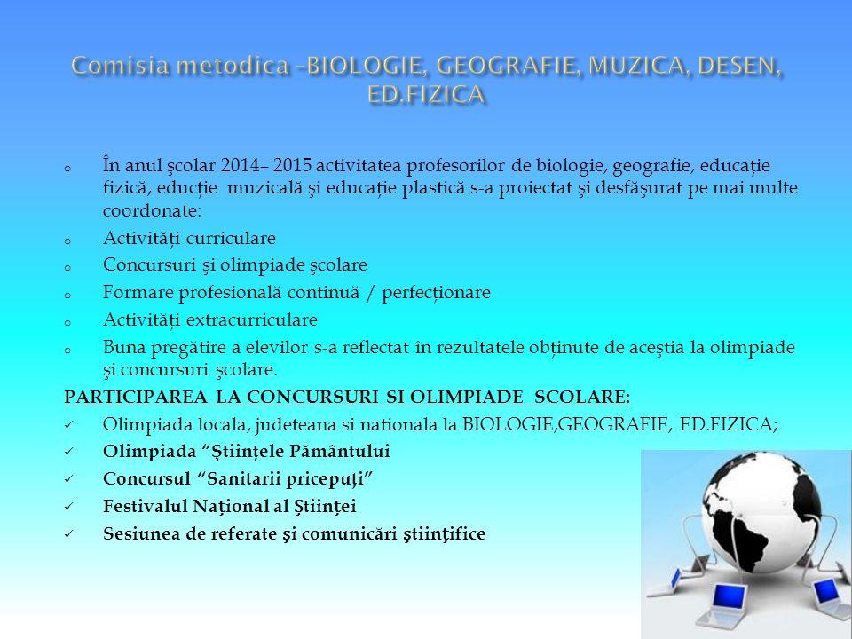 o În anul şcolar 2014– 2015 activitatea profesorilor de biologie, geografie, educaţie fizic ă, educţie muzical ă şi educaţie plastic ă s-a proiectat ş