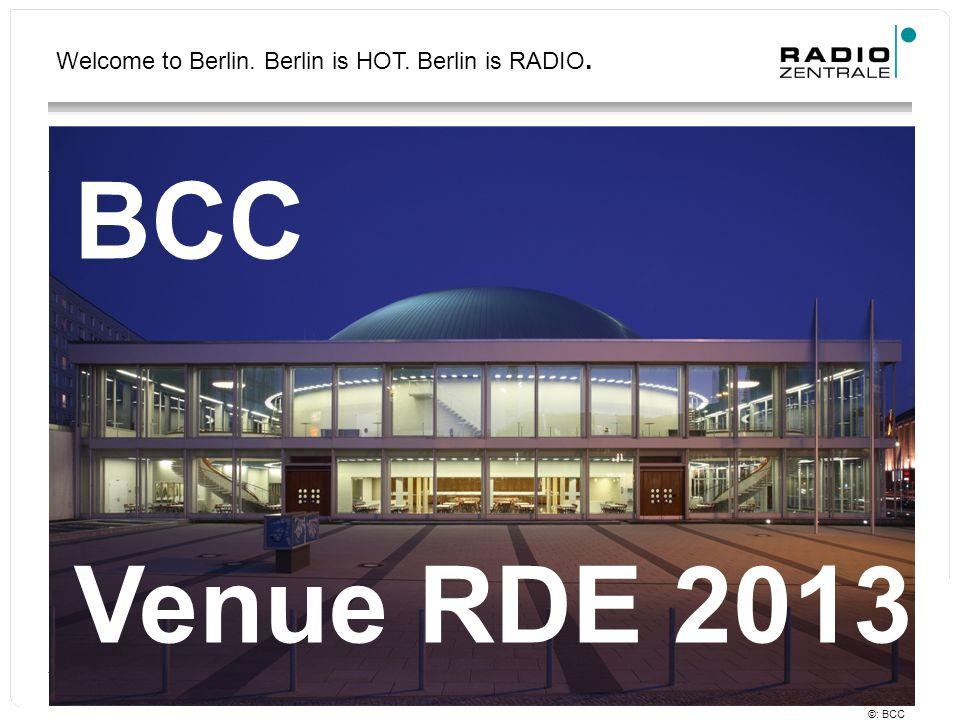 Welcome to Berlin. Berlin is HOT. Berlin is RADIO. BCC Venue RDE 2013 ©: BCC