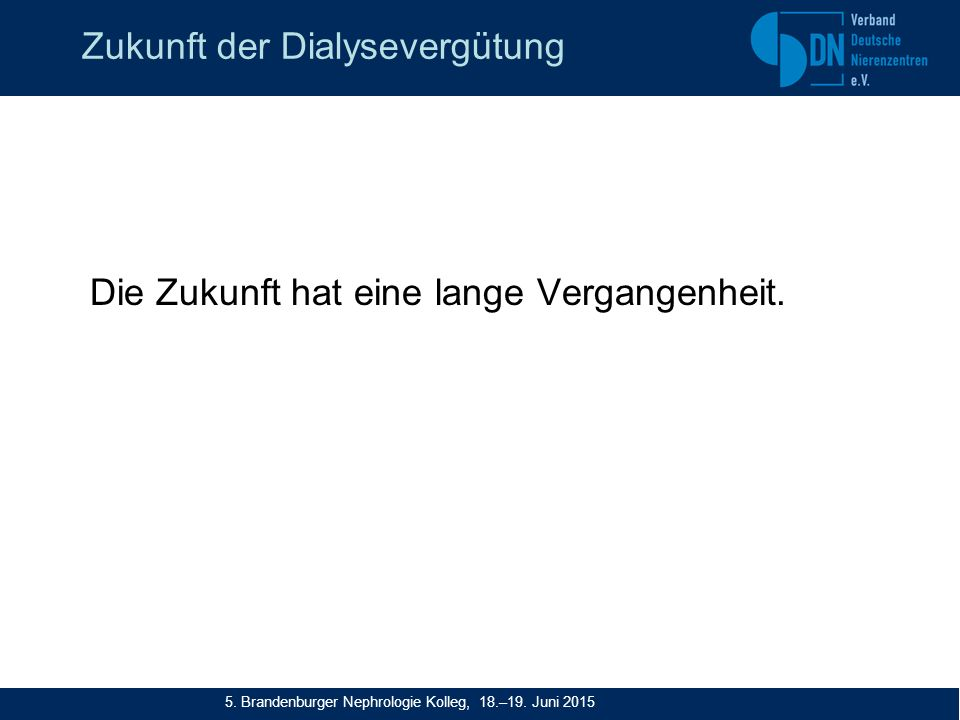 Die Zukunft hat eine lange Vergangenheit. 5. Brandenburger Nephrologie Kolleg, 18.–19.
