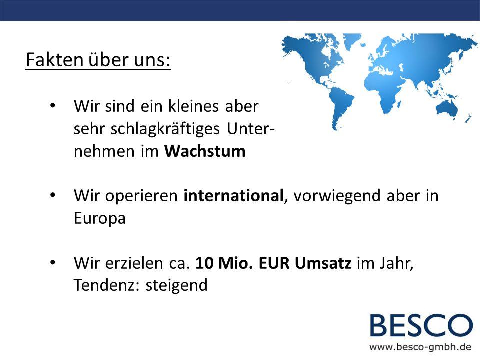 Fakten über uns: Unser Unternehmen ist 10 Jahre alt Unser Team besteht aus 17 Mitarbeitern (13 in Deutschland, 4 in China) Unser Bürostandort ist in der Hauptstadt Berlin, in Berlin-Buch