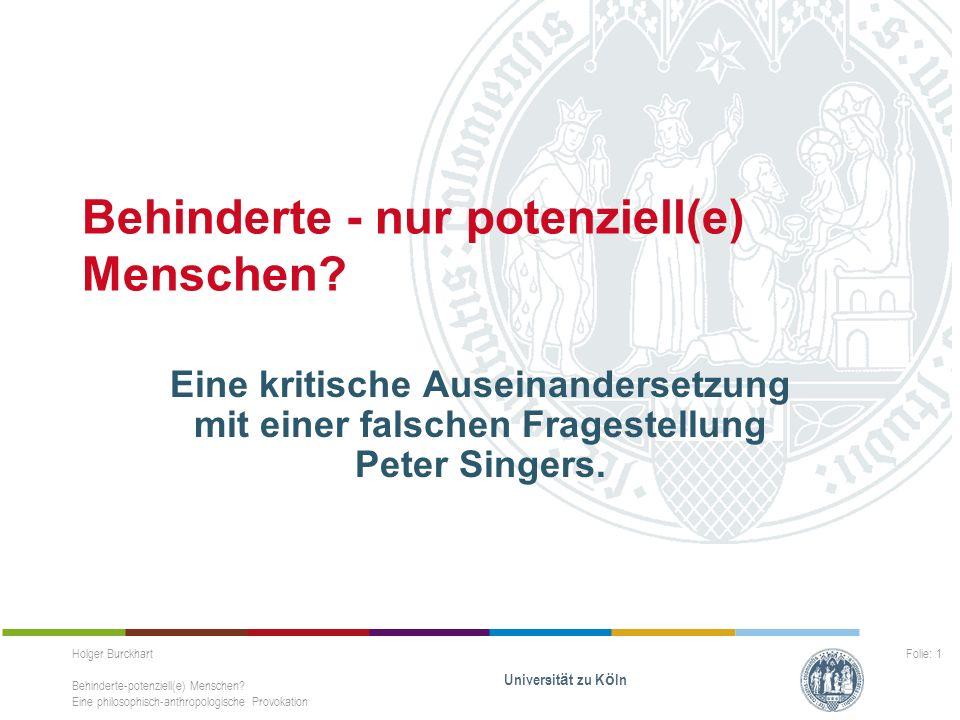 Holger Burckhart Behinderte-potenziell(e) Menschen? Eine philosophisch-anthropologische Provokation Universit ä t zu K ö ln Folie: 1 Behinderte - nur