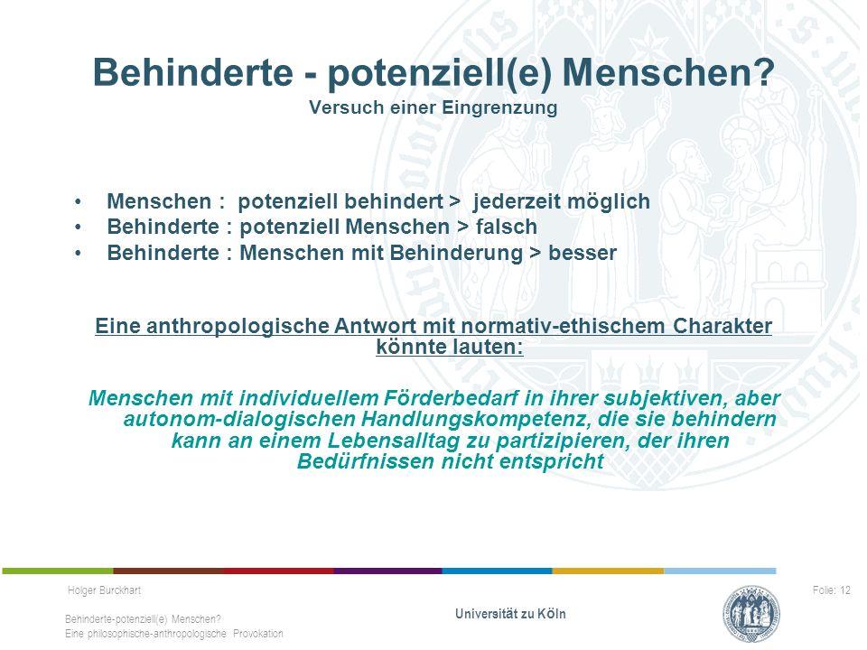 Holger Burckhart Behinderte-potenziell(e) Menschen? Eine philosophische-anthropologische Provokation Universit ä t zu K ö ln Folie: 12 Behinderte - po