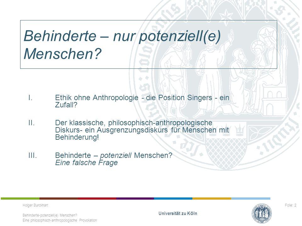 Holger Burckhart Behinderte-potenziell(e) Menschen? Eine philosophisch-anthropologische Provokation Universit ä t zu K ö ln Folie: 2 Behinderte – nur