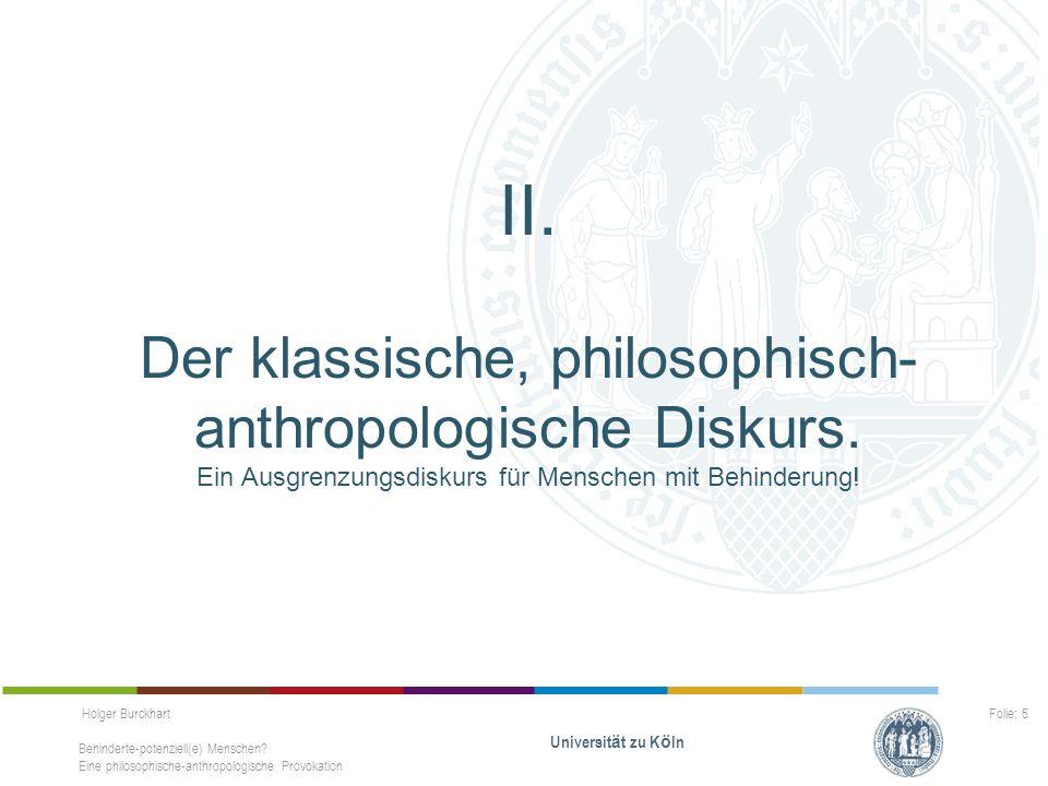 Holger Burckhart Behinderte-potenziell(e) Menschen? Eine philosophische-anthropologische Provokation Universit ä t zu K ö ln Folie: 5 II. Der klassisc