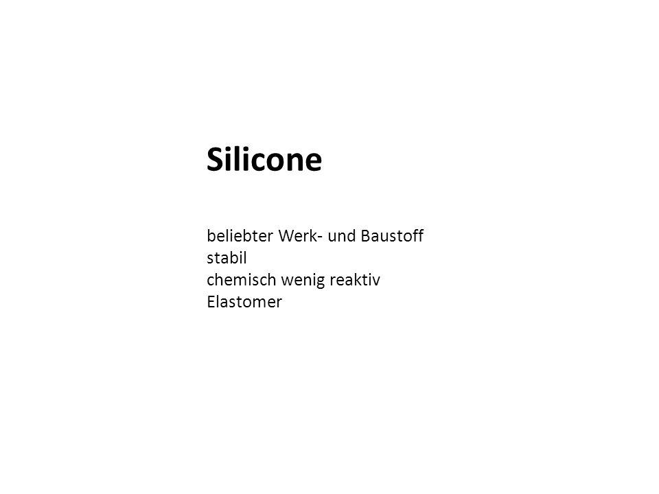 Silicone beliebter Werk- und Baustoff stabil chemisch wenig reaktiv Elastomer