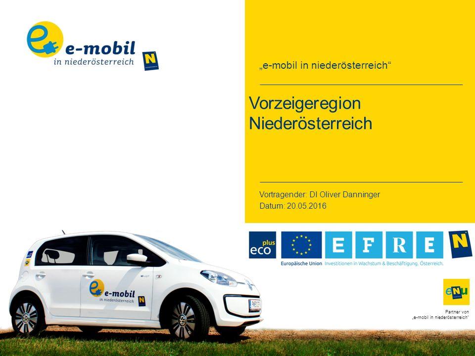 """e-mobil in niederösterreich Partner von ""e-mobil in niederösterreich Vorzeigeregion Niederösterreich Vortragender: DI Oliver Danninger Datum: 20.05.2016"
