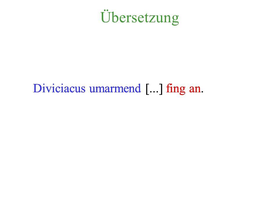 1. Schritt: Satzkern Lokalisierung von Subjekt(en) und Prädikat(en) Diviciacus multis cum lacrimis Caesarem complexus obsecrare coepit […]. Diviciacus