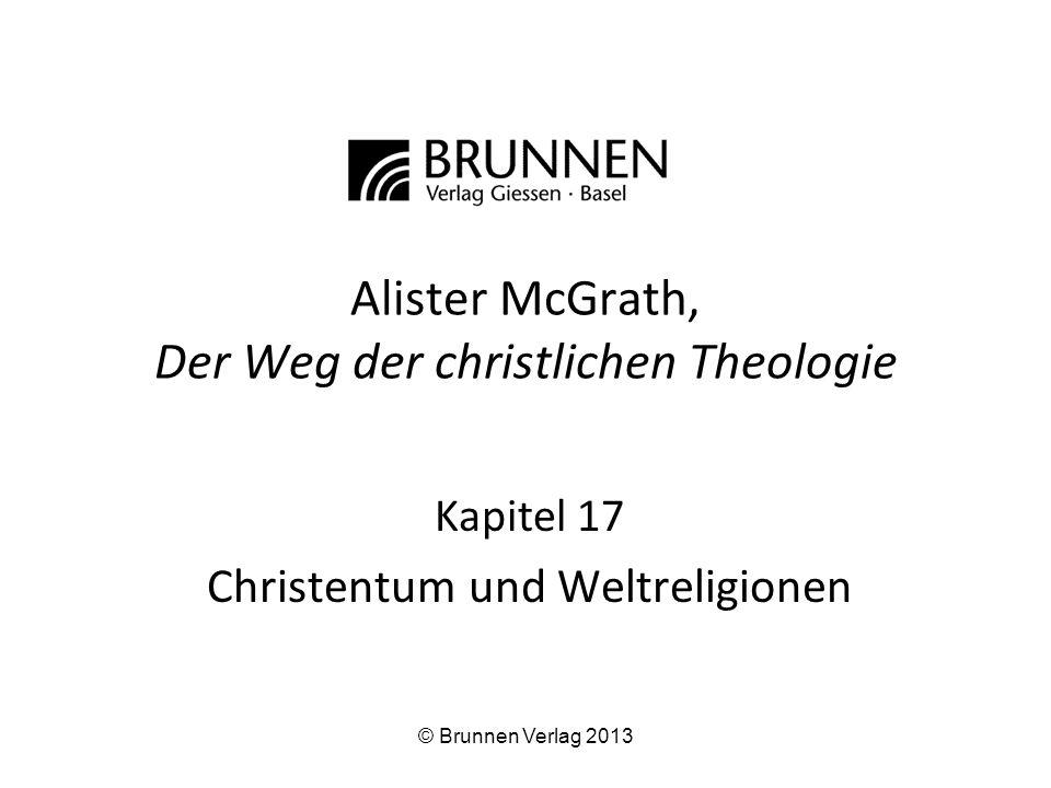 Alister McGrath, Der Weg der christlichen Theologie Kapitel 17 Christentum und Weltreligionen © Brunnen Verlag 2013