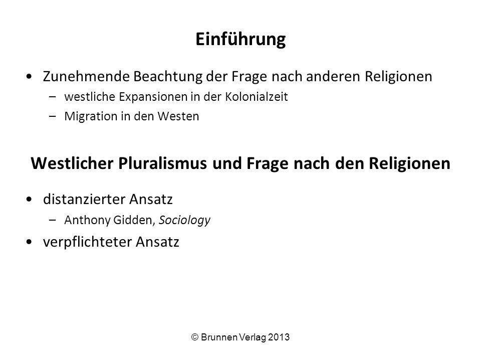 Einführung Zunehmende Beachtung der Frage nach anderen Religionen –westliche Expansionen in der Kolonialzeit –Migration in den Westen Westlicher Plura