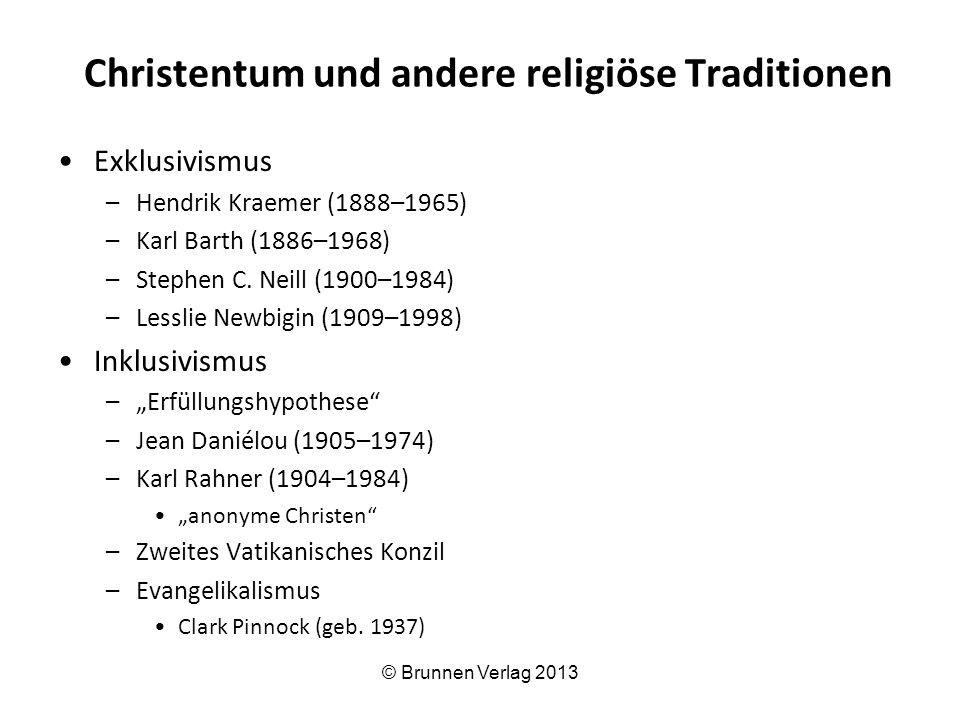 Christentum und andere religiöse Traditionen Exklusivismus –Hendrik Kraemer (1888–1965) –Karl Barth (1886–1968) –Stephen C. Neill (1900–1984) –Lesslie