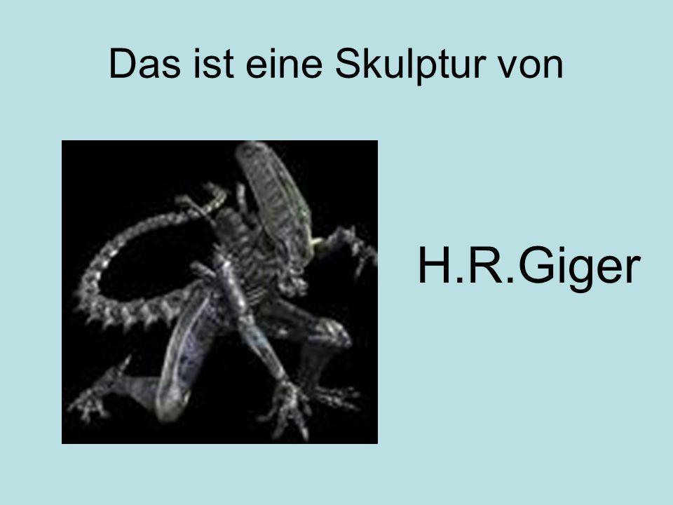 Das ist eine Skulptur von H.R.Giger