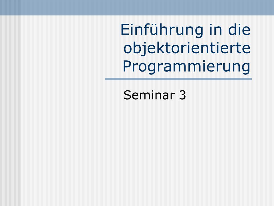 Einführung in die objektorientierte Programmierung Seminar 3