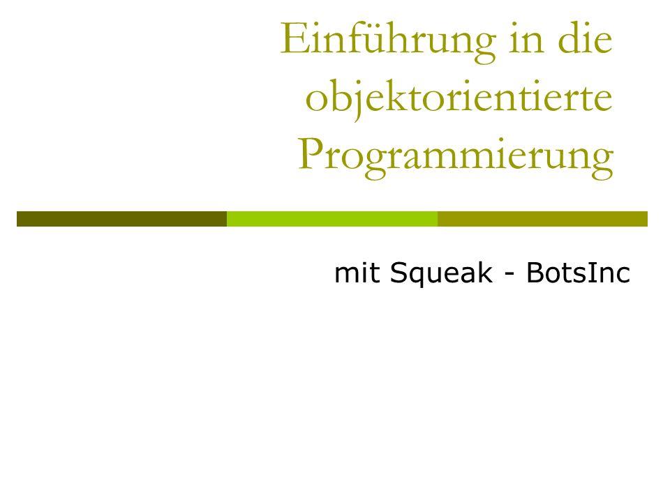 Einführung in die objektorientierte Programmierung mit Squeak - BotsInc