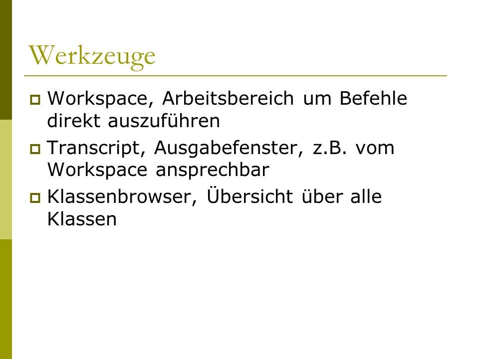 Werkzeuge  Workspace, Arbeitsbereich um Befehle direkt auszuführen  Transcript, Ausgabefenster, z.B.