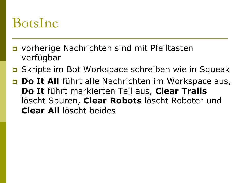 BotsInc  vorherige Nachrichten sind mit Pfeiltasten verfügbar  Skripte im Bot Workspace schreiben wie in Squeak  Do It All führt alle Nachrichten im Workspace aus, Do It führt markierten Teil aus, Clear Trails löscht Spuren, Clear Robots löscht Roboter und Clear All löscht beides