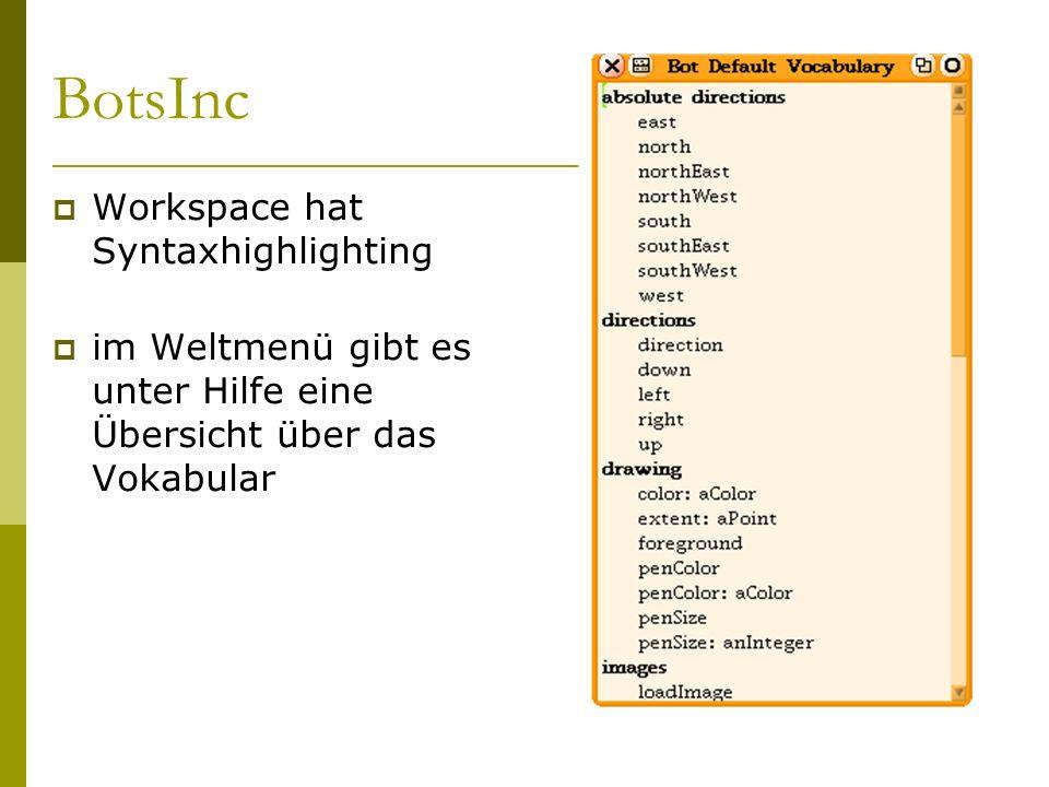 BotsInc  Workspace hat Syntaxhighlighting  im Weltmenü gibt es unter Hilfe eine Übersicht über das Vokabular