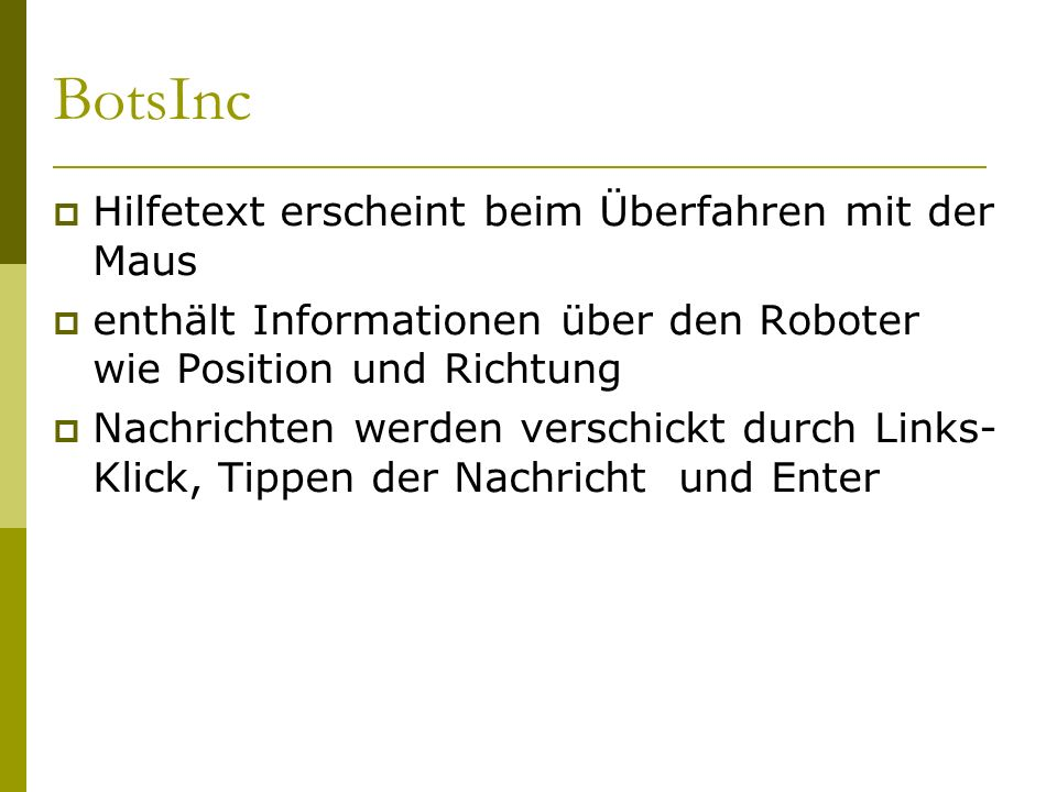  Hilfetext erscheint beim Überfahren mit der Maus  enthält Informationen über den Roboter wie Position und Richtung  Nachrichten werden verschickt durch Links- Klick, Tippen der Nachricht und Enter