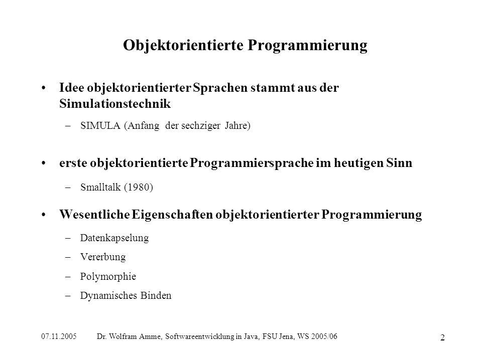 07.11.2005 Dr. Wolfram Amme, Softwareentwicklung in Java, FSU Jena, WS 2005/06 2 Objektorientierte Programmierung Idee objektorientierter Sprachen sta