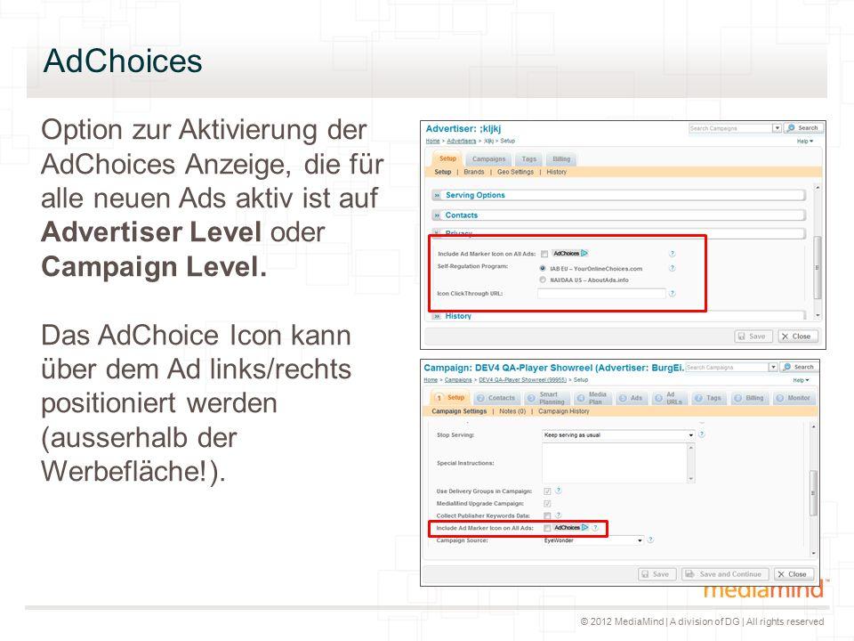 © 2012 MediaMind | A division of DG | All rights reserved AdChoices Option zur Aktivierung der AdChoices Anzeige, die für alle neuen Ads aktiv ist auf Advertiser Level oder Campaign Level.