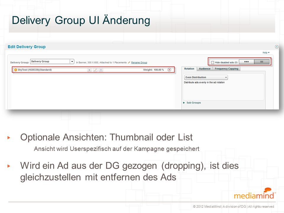 © 2012 MediaMind | A division of DG | All rights reserved Delivery Group UI Änderung ▸ Optionale Ansichten: Thumbnail oder List Ansicht wird Userspezi
