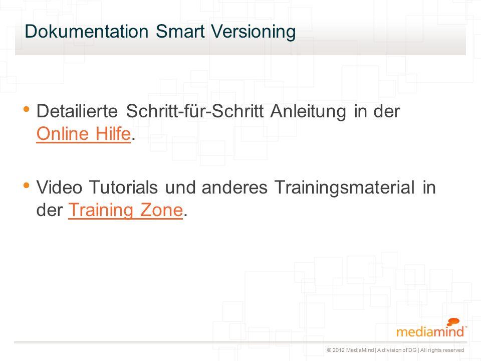 © 2012 MediaMind | A division of DG | All rights reserved Dokumentation Smart Versioning Detailierte Schritt-für-Schritt Anleitung in der Online Hilfe.