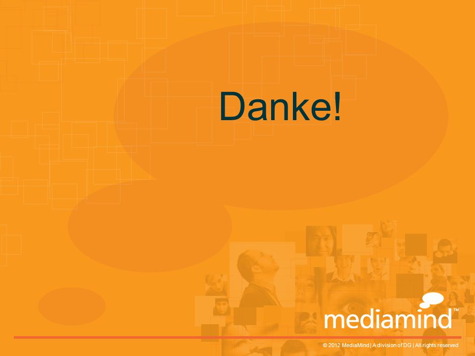 © 2012 MediaMind | A division of DG | All rights reserved Danke!