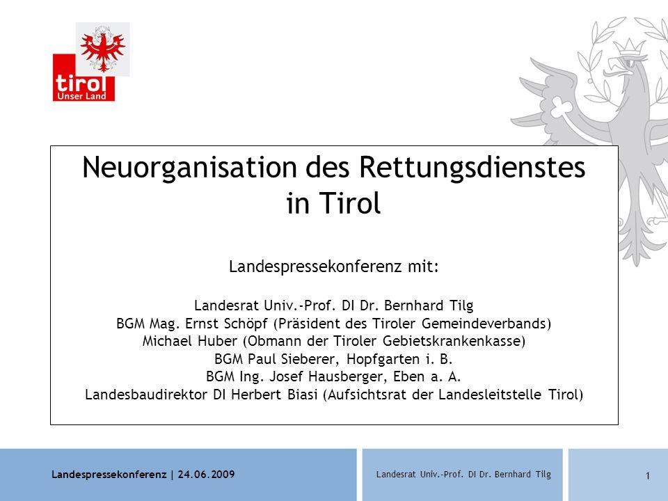 Landespressekonferenz | 24.06.2009 Landesrat Univ.-Prof. DI Dr. Bernhard Tilg 1 Neuorganisation des Rettungsdienstes in Tirol Landespressekonferenz mi