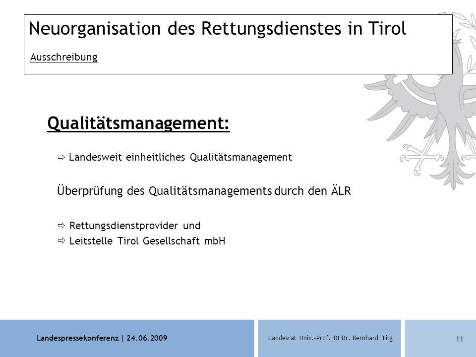 Landespressekonferenz | 24.06.2009 Landesrat Univ.-Prof. DI Dr. Bernhard Tilg 11 Neuorganisation des Rettungsdienstes in Tirol Ausschreibung Qualitäts