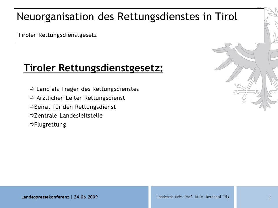 Landespressekonferenz | 24.06.2009 Landesrat Univ.-Prof. DI Dr. Bernhard Tilg 2 Neuorganisation des Rettungsdienstes in Tirol Tiroler Rettungsdienstge