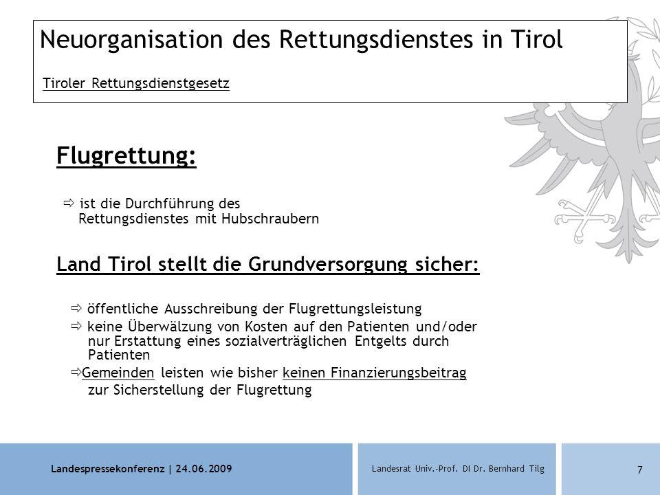 Landespressekonferenz | 24.06.2009 Landesrat Univ.-Prof. DI Dr. Bernhard Tilg 7 Neuorganisation des Rettungsdienstes in Tirol Tiroler Rettungsdienstge
