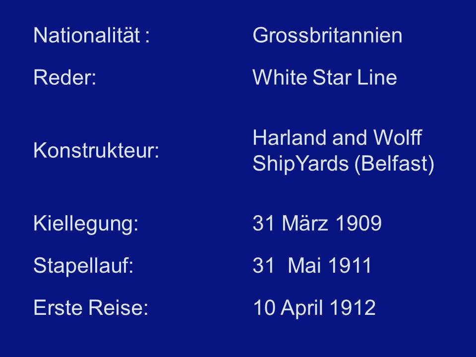 Nationalität :Grossbritannien Reder:White Star Line Konstrukteur: Harland and Wolff ShipYards (Belfast) Kiellegung:31 März 1909 Stapellauf:31 Mai 1911 Erste Reise:10 April 1912