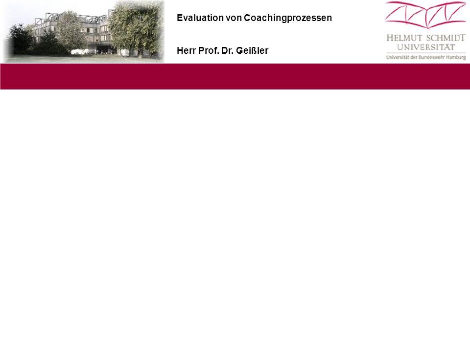 Evaluation von Coachingprozessen Herr Prof. Dr. Geißler